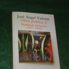 Libros de segunda mano: OBRA POETICA 2 MATERIAL MEMORIA ( 1977 - 1992 ) - JOSE ANGEL VALENTE - 1999. Lote 173216957