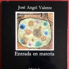 Libros de segunda mano: JOSÉ ÁNGEL VALENTE . ENTRADA EN MATERIA . CÁTEDRA. Lote 173225767