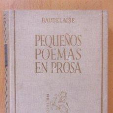 Libros de segunda mano: PEQUEÑOS POEMAS EN PROSA / CHARLES BAUDELAIRE / 1942. EDITORIAL LUCERO / 1000 EJEMPLARES. Lote 173370848