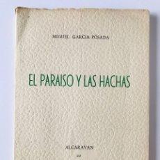 Libros de segunda mano: EL PARAÍSO Y LAS HACHAS. MIGUEL GARCIA POSADA. . Lote 173425137
