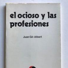 Libros de segunda mano: EL OCIOSO Y LAS PROFESIONES. JUAN GIL- ALBERT. Lote 173427363