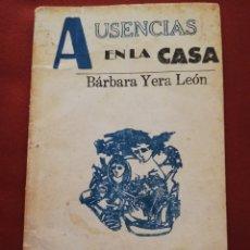 Libros de segunda mano: AUSENCIAS EN LA CASA (BÁRBARA YERA LEÓN) EDICIONES SED DE BELLEZA. SANTA CLARA, CUBA. Lote 173501263