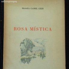 Libros de segunda mano: ROSA MISTICA. MOSSEN CAMIL GEIS. SABADELL 1942. PRIMER LIBRO EN CATALÁN DURANTE EL FRANQUISMO.. Lote 173635663