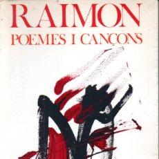 Libros de segunda mano: RAIMON . POEMES I CANÇONS (ARIEL, 1974). Lote 173926437