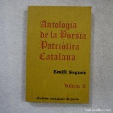 Libros de segunda mano: ANTOLOGÍA DE LA POESÍA PATRIÓTICA CATALANA VOL. 2 - EMILI SEGUÉS - EDICIONS CATALANES DE PARIS -1976. Lote 174240175