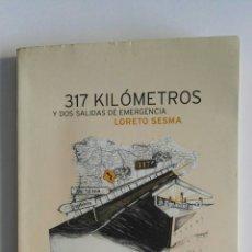 Libros de segunda mano: 317 KILÓMETROS Y DOS SALIDAS DE EMERGENCIA. Lote 174327172