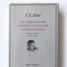 Libros de segunda mano: LA TIERRA BALDÍA. CUATRO CUARTETOS Y OTROS POEMAS. T. ELIOT. NUEVO. Lote 222951050