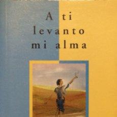 Libros de segunda mano: A TI LEVANTO MI ALMA - JOSÉ LUIS CARREÑO. Lote 175381223