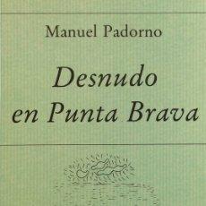 Libros de segunda mano: DESNUDO EN PUNTA BRAVA - MANUEL PADORNO. Lote 175387115