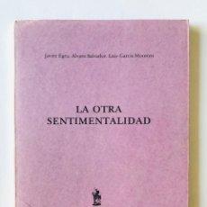 Libros de segunda mano: LA OTRA SENTIMENTALIDAD, JAVIER EGEA. ALVARO SALVADOR. LUIS GARCIA MONTERO. Lote 175467019