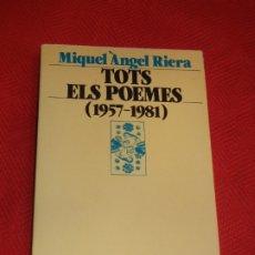 Libros de segunda mano: TOTS ELS POEMES (1957-1981), DE MIQUEL ANGEL RIERA - 1985. Lote 176001229