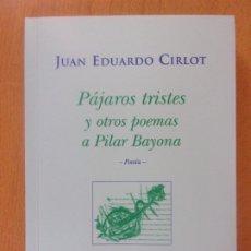 Libros de segunda mano: PÁJAROS TRISTES Y OTROS POEMAS A PILAR BAYONA / JUAN EDUARDO CIRLOT / 2001. LIBROS DEL INNOMBRABLE. Lote 176237352