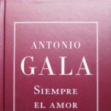 Libros de segunda mano: SIEMPRE EL AMOR - ANTONIO GALA - ANTOLOGÍA BREVE. Lote 176608530