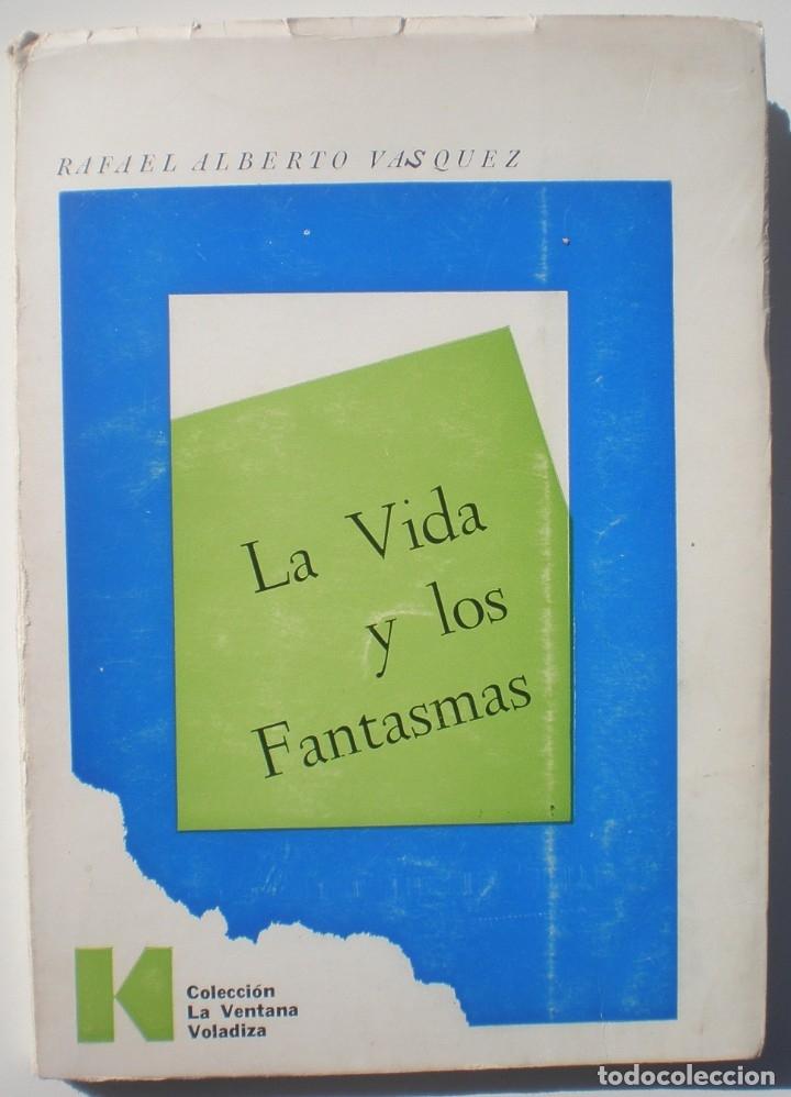 LA VIDA DE LOS FANTASMAS - RAFAEL ALBERTO VASQUEZ. EDIT. KRAFT, 1ª ED. 1968. DEDICATORIA AUTÓGRAFA (Libros de Segunda Mano (posteriores a 1936) - Literatura - Poesía)