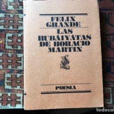 Libros de segunda mano: LAS RUBAIYATAS DE HORACIO MARTIN. FÉLIX GRANDE. Lote 176794907