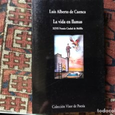 Libros de segunda mano: LA VIDA EN LLAMAS. LUIS ALBERTO DE CUENCA. Lote 176795040