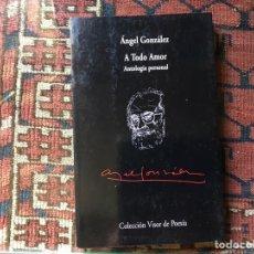 Libros de segunda mano: A TODO AMOR. ÁNGEL GONZÁLEZ. Lote 176795059