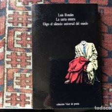 Libros de segunda mano: LA CARTA ENTERA. OIGO EL SILENCIO UNIVERSAL DEL MIEDO. LUIS ROSALES. Lote 176795125