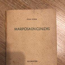 Libros de segunda mano: MARIPOSAS EN CENIZAS. JULIA UCEDA. ALCARAVAN. ARCOS, 1959. PAGS: 45.DEDICATORIA MANUSCRITA DEL AUTOR. Lote 176863415