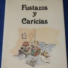 Libros de segunda mano: FUSTAZOS Y CARICIAS - ALFONSO USSIA - EDITORIAL OLIVO (1981) ¡FIRMADO!. Lote 178161949