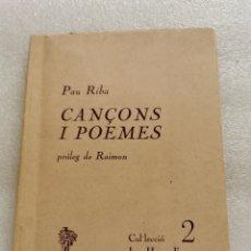 Libros de segunda mano: PAU RIBA - CANÇONS I POEMES - PRIMERA EDICIO 1968. Lote 178447690