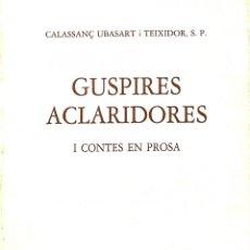 Libros de segunda mano: GUSPIRES ACLARIDORES I CONTES EN PROSA - CALASSANÇ UBASART TEIXIDOR. Lote 178700785