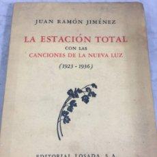 Libros de segunda mano: LA ESTACIÓN TOTAL CON LAS CANCIONES DE LA NUEVA LUZ (1923 - 1936) JUAN RAMÓN JIMENEZ LOSADA 1946. Lote 178828268