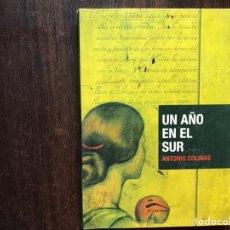 Libros de segunda mano: UN AÑO EN EL SUR. ANTONIO COLINAS. Lote 178916500
