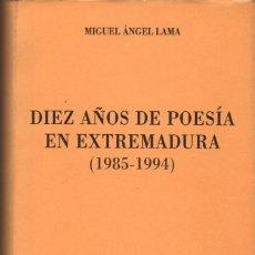 Libros de segunda mano: DIEZ AÑOS DE POESÍA EN EXTREMADURA (1985-1994) / MIGUEL ÁNGEL LAMA. Lote 178936265