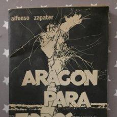 Libros de segunda mano: ARAGON PARA TODOS, ALFONSO ZAPATER ESPECTACULO POETICO POR LA TAGUARA. Lote 178986687