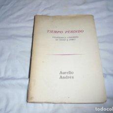 Libros de segunda mano: TIEMPO PERDIDO.PASATIEMPOS LITERARIOS EN PROSA Y VERSO.AURELIO ANDRES.MADRID 1965. Lote 179228420