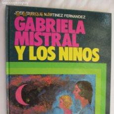 Libros de segunda mano: GABRIELA MISTRAL Y LOS NIÑOS - JOSÉ ENRIQUE MARTÍNEZ FERNÁNDEZ EVEREST 1988. Lote 179336085