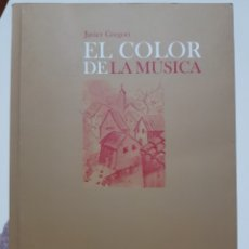 Libros de segunda mano: EL COLOR DE LA MÚSICA. FIRMADO POR SU AUTOR JAVIER GREGORI. EDITORIAL DAIREA.. Lote 179543781