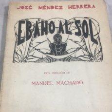 Libros de segunda mano: ÉBANO AL SOL POR JOSÉ MÉNDEZ HERRERA 1941 PRÓLOGO DE MANUEL MACHADO. Lote 179557558
