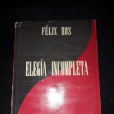 Libros de segunda mano: ELEGÍA INCOMPLETA. FELIX ROS. 1952. 64 PÁGINAS. Lote 180027732