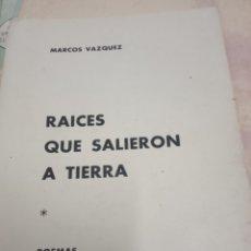 Libros de segunda mano: RAICES QUE SALIERON A TIERRA -MARCOS VAZQUEZ POEMAS . Lote 180137787