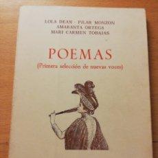 Libros de segunda mano: POEMAS (PRIMERA SELECCIÓN DE NUEVAS VOCES) LOLA DEAN - PILAR MONZÓN - AMARANTA ORTEGA .... Lote 180175136