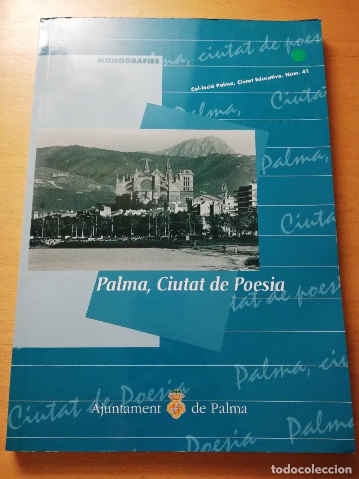 PALMA, CIUTAT DE POESIA (GASPAR VALERO I MARTÍ / M. PILAR LÓPEZ I SASTRE) AJUNTAMENT DE PALMA (Libros de Segunda Mano (posteriores a 1936) - Literatura - Poesía)