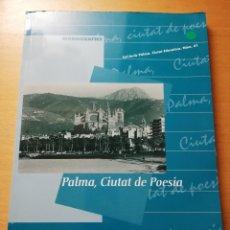 Libros de segunda mano: PALMA, CIUTAT DE POESIA (GASPAR VALERO I MARTÍ / M. PILAR LÓPEZ I SASTRE) AJUNTAMENT DE PALMA. Lote 180179856
