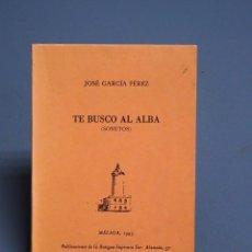 Libros de segunda mano: TE BUSCO AL ALBA - SONETOS - JOSÉ GARCÍA PÉREZ - DEDICADO - MÁLAGA 1993. Lote 180454163