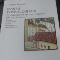Libros de segunda mano: IZARTU EUSKALDUNAK ELANTXOBETAR BATEN OLERNIAK ETA ARTIKULUAK GORGONIO RENTERIA EDIT LABAYRU 2005. Lote 180455208