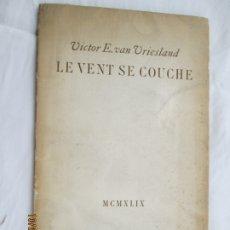Libros de segunda mano: LE VENT SE COUCHE - VICTOR E. VAN VRIESLAND - EDICIÓN LIMITADA PARA AMIGOS DEL AUTOR - EJ. Nº 92.. Lote 180895953