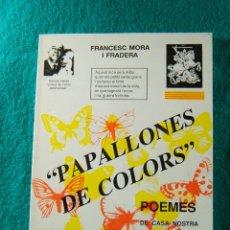 Libros de segunda mano: PAPALLONES DE COLORS-POEMES DE CASA NOSTRA-FRANCESC MORA I FRADERA-DEDICATORIA AUTOR-1987-1ª EDIC.. Lote 181163483