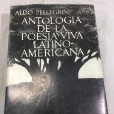 Libros de segunda mano: ANTOLOGÍA DE LA POESÍA VIVA LATINOAMERICANA ALDO PELLEGRINI 1966 SEIX BARRAL. Lote 181592213