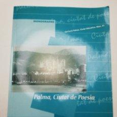 Libros de segunda mano: PALMA, CIUTAT DE POESIA (GASPAR VALERO I MARTÍ / M. PILAR LÓPEZ I SASTRE) AJUNTAMENT DE PALMA. Lote 181796000