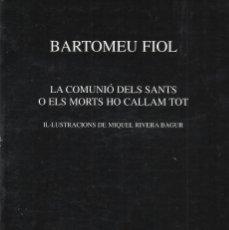 Libros de segunda mano: LA COMUNIÓ DELS SANTS O ELS MORTS HO CALLAM TOT, BARTOMEU FIOL -EXEMPLAR DEDICAT-. Lote 182062028