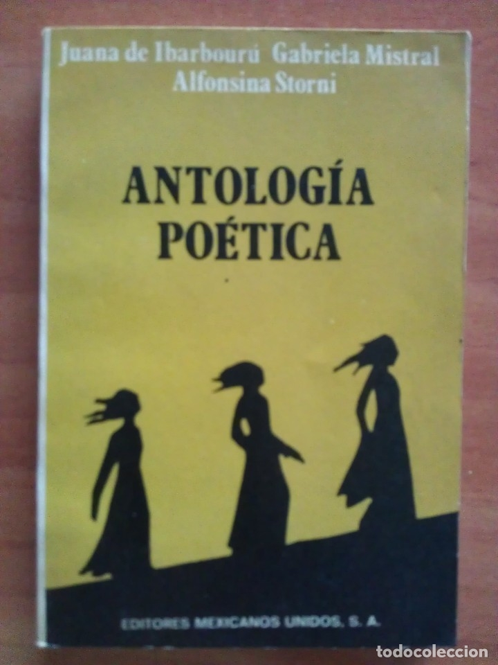 ANTOLOGÍA POÉTICA. JUANA DE IBARBOURÚ. GABRIELA MISTRAL. ALFONSINA STORNI (Libros de Segunda Mano (posteriores a 1936) - Literatura - Poesía)
