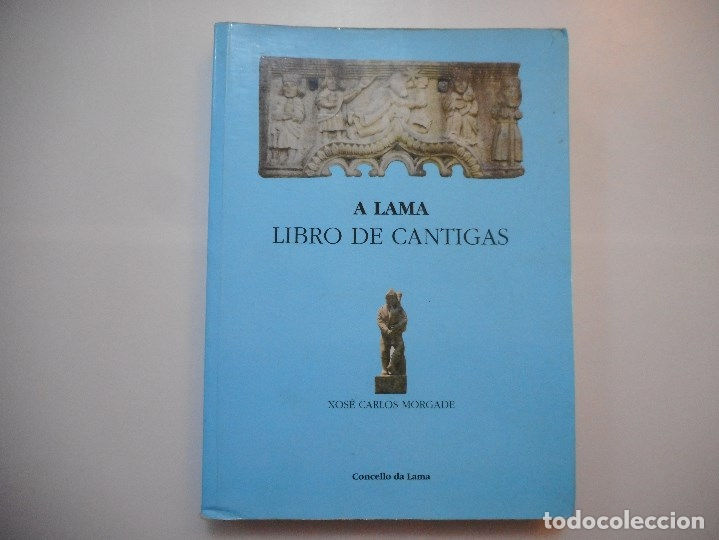 XOSÉ CARLOS MORGADE A LAMA LIBRO DE CANTIGAS( GALLEGO) Y96918 (Libros de Segunda Mano (posteriores a 1936) - Literatura - Poesía)