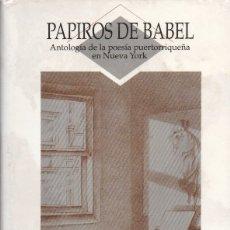 Libros de segunda mano: PAPIROS DE BABEL. ANTOLOGIA DE LA POESIA PUERTORRIQUEÑA EN NUEVA YORK - LOPEZ-ADORNO, P.- A-POE-1902. Lote 182900198