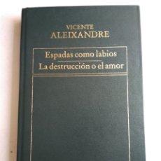 Libros de segunda mano: ESPADAS COMO LABIOS/LA DESTRUCCIÓN O EL AMOR/VICENTE ALEIXANDRE. Lote 183487295